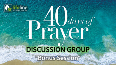 40 Days of Prayer - Group Discussion Guide (BONUS SESSION)